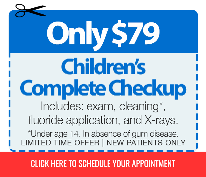 Children's (under age 14) Complete Checkup Only $79 Includes exam, cleaning (in absence of gum disease), fluoride application, and X-rays (Limited Time Offer, New Patients Only)